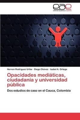 Opacidades Mediaticas, Ciudadania y Universidad Publica (Paperback)