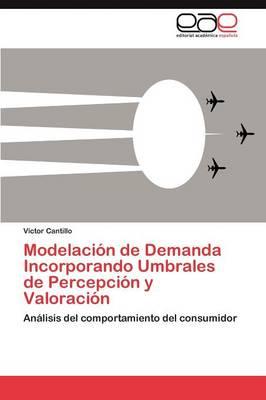 Modelacion de Demanda Incorporando Umbrales de Percepcion y Valoracion (Paperback)