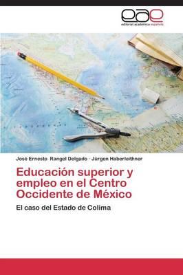 Educacion Superior y Empleo En El Centro Occidente de Mexico (Paperback)