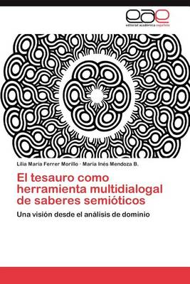 El Tesauro Como Herramienta Multidialogal de Saberes Semioticos (Paperback)