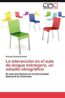 La Interaccion En El Aula de Lengua Extranjera, Un Estudio Etnografico (Paperback)