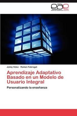 Aprendizaje Adaptativo Basado En Un Modelo de Usuario Integral (Paperback)