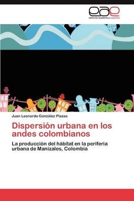 Dispersi n Urbana En Los Andes Colombianos (Paperback)
