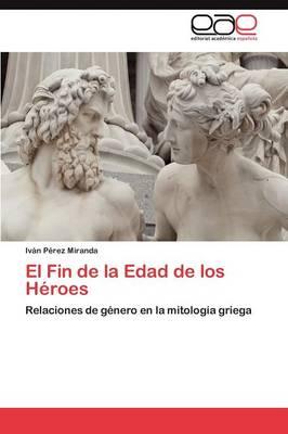El Fin de la Edad de Los Heroes (Paperback)