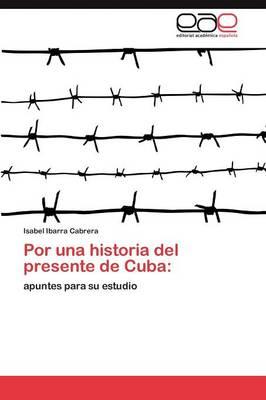 Por Una Historia del Presente de Cuba (Paperback)