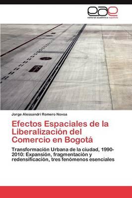 Efectos Espaciales de La Liberalizacion del Comercio En Bogota (Paperback)