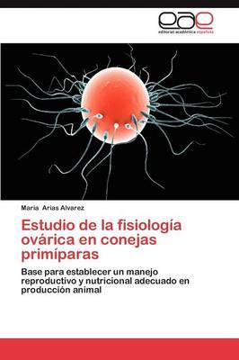 Estudio de La Fisiologia Ovarica En Conejas Primiparas (Paperback)