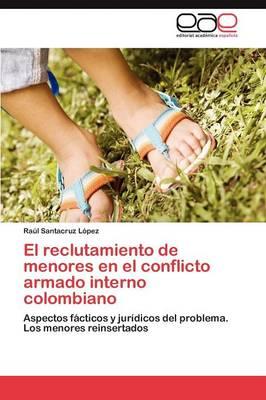 El Reclutamiento de Menores En El Conflicto Armado Interno Colombiano (Paperback)