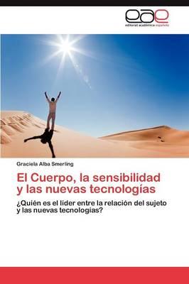 El Cuerpo, La Sensibilidad y Las Nuevas Tecnologias (Paperback)