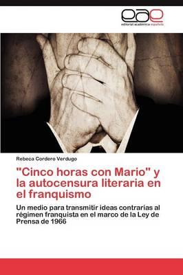 Cinco Horas Con Mario y La Autocensura Literaria En El Franquismo (Paperback)