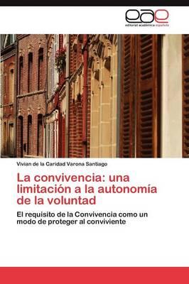 La Convivencia: Una Limitacion a la Autonomia de La Voluntad (Paperback)