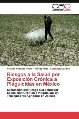 Riesgos a la Salud Por Exposicion Cronica a Plaguicidas En Mexico (Paperback)