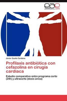 Profilaxis Antibiotica Con Cefazolina En Cirugia Cardiaca (Paperback)