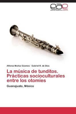 La Musica de Tunditos. Practicas Socioculturales Entre Los Otomies (Paperback)