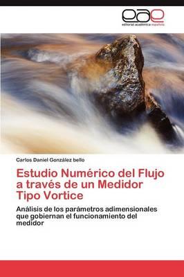 Estudio Numerico del Flujo a Traves de Un Medidor Tipo Vortice (Paperback)