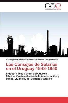 Los Consejos de Salarios En El Uruguay 1943-1950 (Paperback)