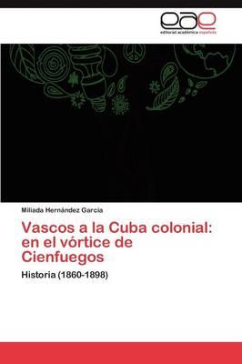 Vascos a la Cuba Colonial: En El Vortice de Cienfuegos (Paperback)