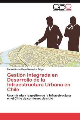 Gestion Integrada En Desarrollo de La Infraestructura Urbana En Chile (Paperback)