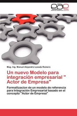 Un Nuevo Modelo Para Integracion Empresarial Actor de Empresa (Paperback)