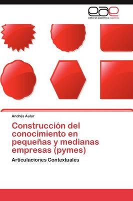 Construccion del Conocimiento En Pequenas y Medianas Empresas (Pymes) (Paperback)