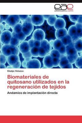 Biomateriales de Quitosano Utilizados En La Regeneracion de Tejidos (Paperback)