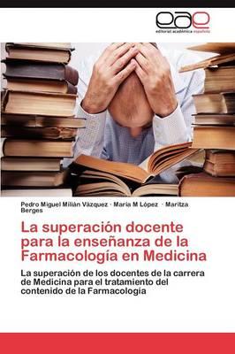 La Superacion Docente Para La Ensenanza de la Farmacologia En Medicina (Paperback)