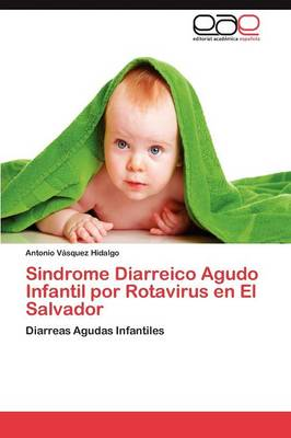 Sindrome Diarreico Agudo Infantil Por Rotavirus En El Salvador (Paperback)