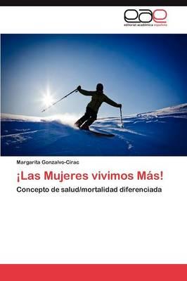 Las Mujeres Vivimos Mas! (Paperback)