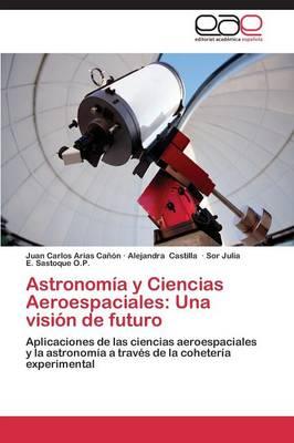 Astronomia y Ciencias Aeroespaciales: Una Vision de Futuro (Paperback)
