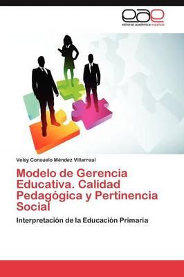 Modelo de Gerencia Educativa. Calidad Pedagogica y Pertinencia Social (Paperback)