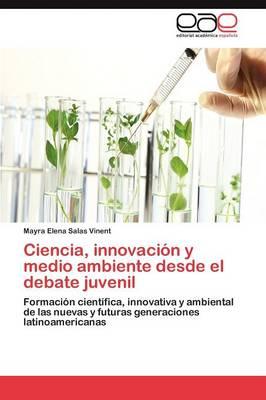 Ciencia, Innovacion y Medio Ambiente Desde El Debate Juvenil (Paperback)