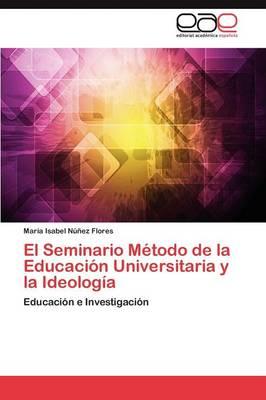 El Seminario Metodo de La Educacion Universitaria y La Ideologia (Paperback)