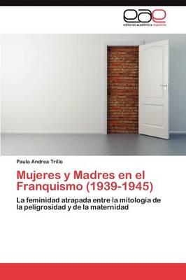 Mujeres y Madres En El Franquismo (1939-1945) (Paperback)