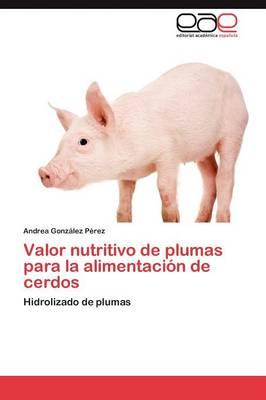 Valor Nutritivo de Plumas Para La Alimentacion de Cerdos (Paperback)