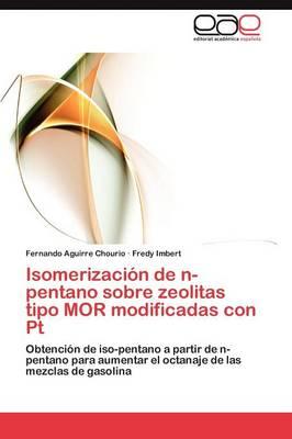 Isomerizacion de N-Pentano Sobre Zeolitas Tipo Mor Modificadas Con PT (Paperback)
