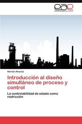 Introduccion Al Diseno Simultaneo de Proceso y Control (Paperback)