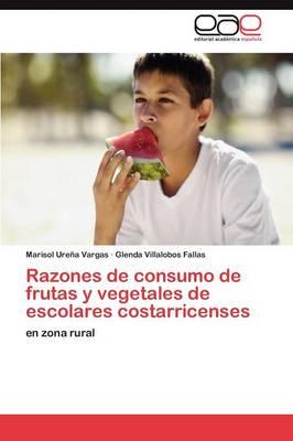 Razones de Consumo de Frutas y Vegetales de Escolares Costarricenses (Paperback)