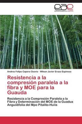 Resistencia a la Compresion Paralela a la Fibra y Moe Para La Guauda (Paperback)