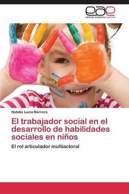 El Trabajador Social En El Desarrollo de Habilidades Sociales En Ninos (Paperback)