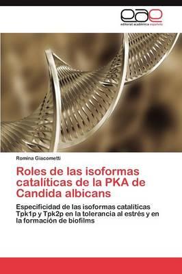 Roles de Las Isoformas Catal ticas de la Pka de Candida Albicans (Paperback)