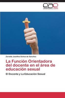 La Funcion Orientadora del Docente En El Area de Educacion Sexual (Paperback)