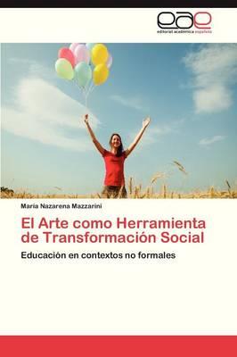 El Arte Como Herramienta de Transformacion Social (Paperback)