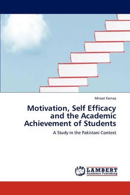 Motivation, Self Efficacy and the Academic Achievement of Students (Paperback)