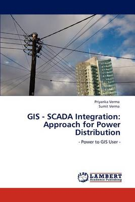 GIS - Scada Integration: Approach for Power Distribution (Paperback)
