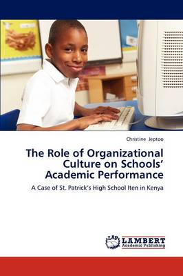 The Role of Organizational Culture on Schools' Academic Performance (Paperback)