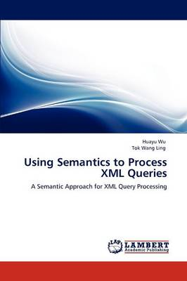 Using Semantics to Process XML Queries (Paperback)