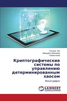 Kriptograficheskie Sistemy Po Upravleniyu Determinirovannym Khaosom (Paperback)