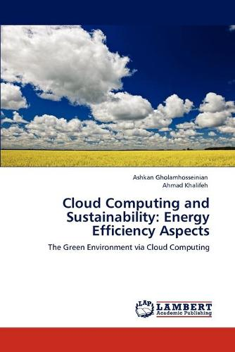 Cloud Computing and Sustainability: Energy Efficiency Aspects (Paperback)