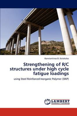 Strengthening of R/C Structures Under High Cycle Fatigue Loadings (Paperback)