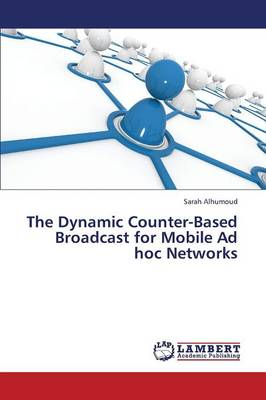 The Dynamic Counter-Based Broadcast for Mobile Ad Hoc Networks (Paperback)